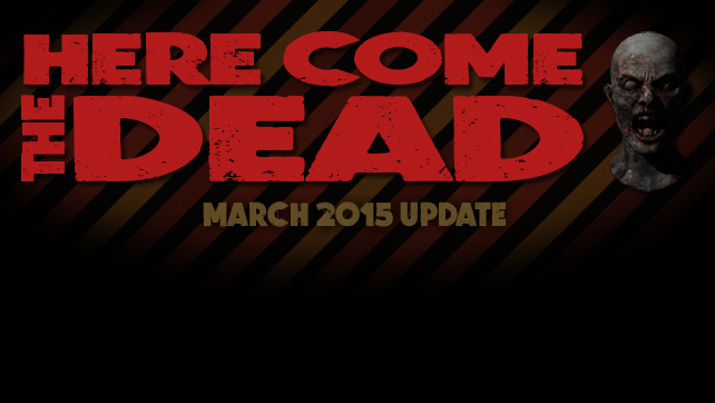 Here Come The Dead March 2015 Update